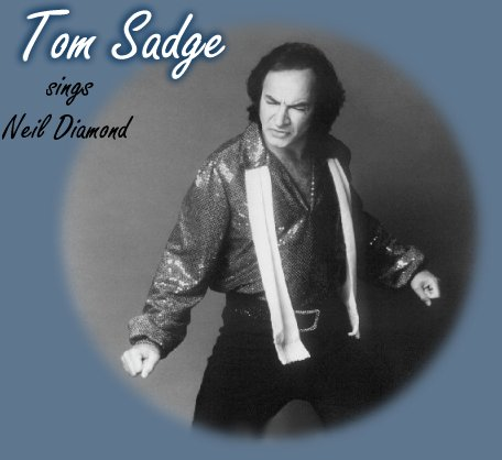 Click on graphic to enter ~Tom Sadge sings Neil Diamond~