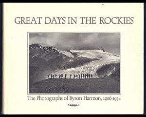 GREAT DAYS IN THE ROCKIES - The Photographs of Byron Harmon, 1906-1934